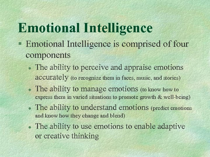 Emotional Intelligence § Emotional Intelligence is comprised of four components l l The ability