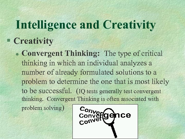 Intelligence and Creativity § Creativity l Convergent Thinking: The type of critical thinking in