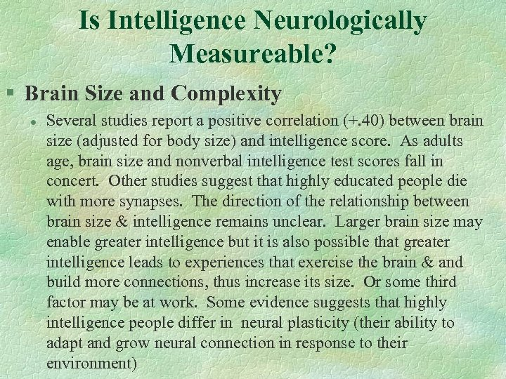 Is Intelligence Neurologically Measureable? § Brain Size and Complexity l Several studies report a