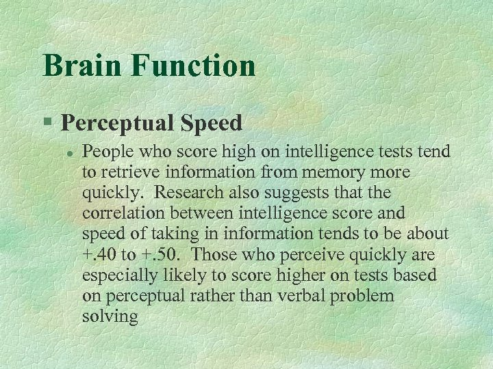 Brain Function § Perceptual Speed l People who score high on intelligence tests tend