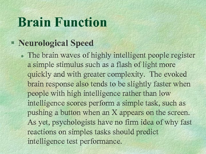 Brain Function § Neurological Speed l The brain waves of highly intelligent people register