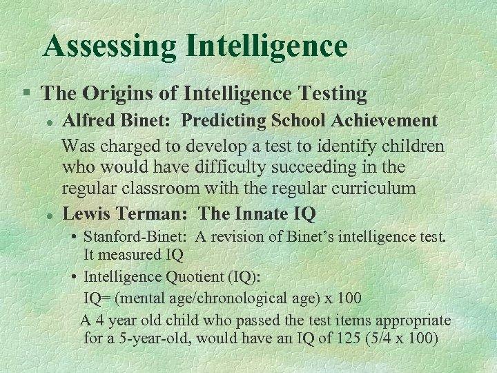 Assessing Intelligence § The Origins of Intelligence Testing Alfred Binet: Predicting School Achievement Was