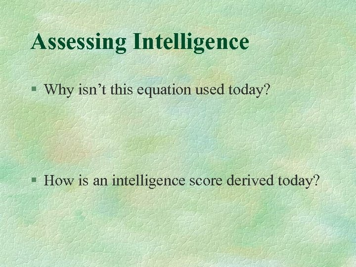Assessing Intelligence § Why isn't this equation used today? § How is an intelligence
