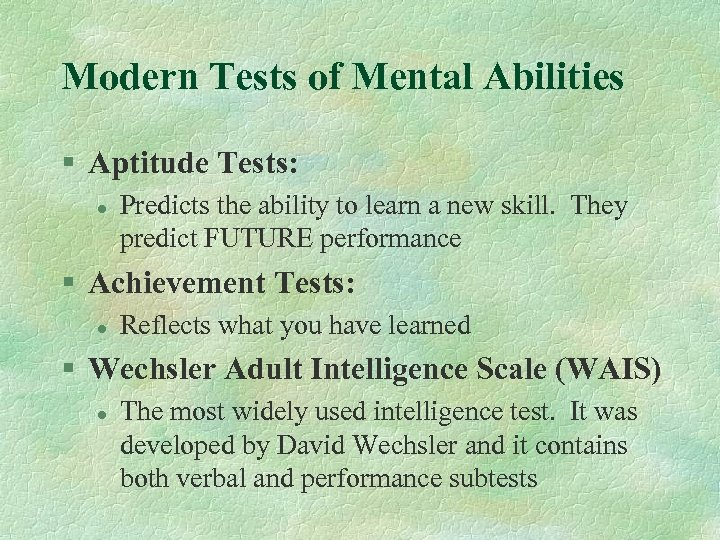 Modern Tests of Mental Abilities § Aptitude Tests: l Predicts the ability to learn