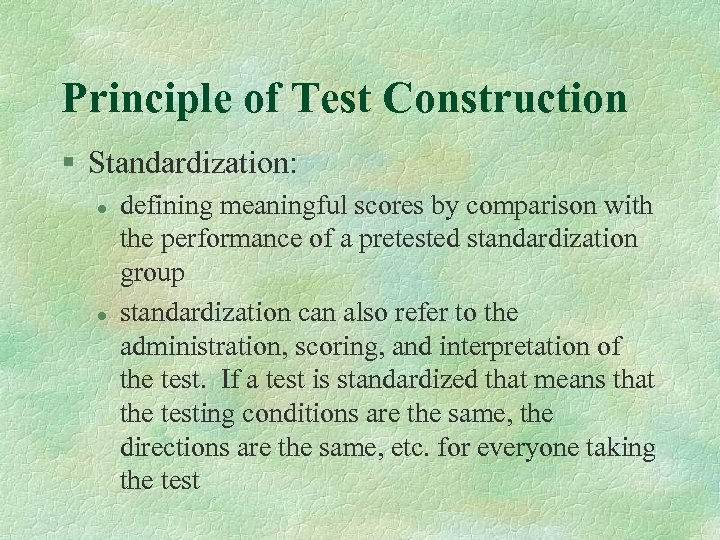 Principle of Test Construction § Standardization: l l defining meaningful scores by comparison with
