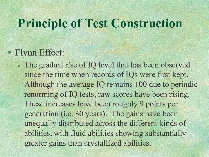 Principle of Test Construction § Flynn Effect: l The gradual rise of IQ level