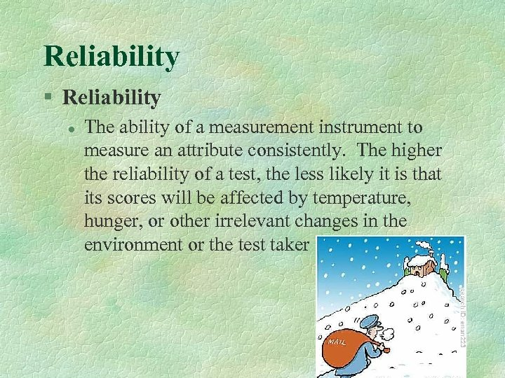 Reliability § Reliability l The ability of a measurement instrument to measure an attribute