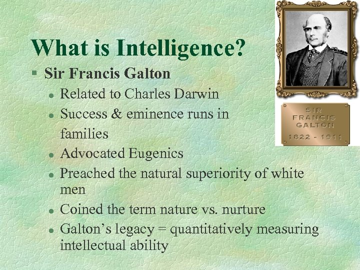 What is Intelligence? § Sir Francis Galton Related to Charles Darwin l Success &