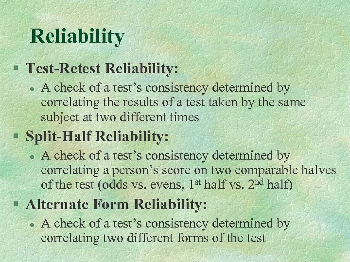 Reliability § Test-Retest Reliability: l A check of a test's consistency determined by correlating