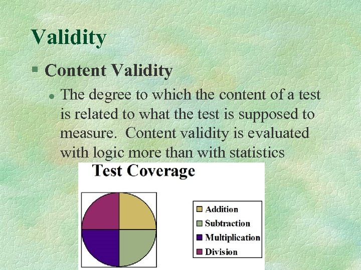 Validity § Content Validity l The degree to which the content of a test
