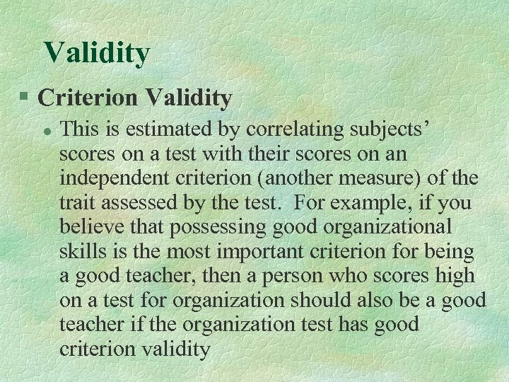 Validity § Criterion Validity l This is estimated by correlating subjects' scores on a
