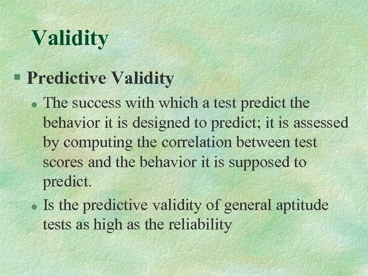 Validity § Predictive Validity l l The success with which a test predict the
