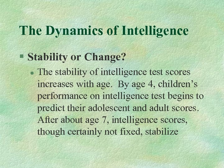 The Dynamics of Intelligence § Stability or Change? l The stability of intelligence test