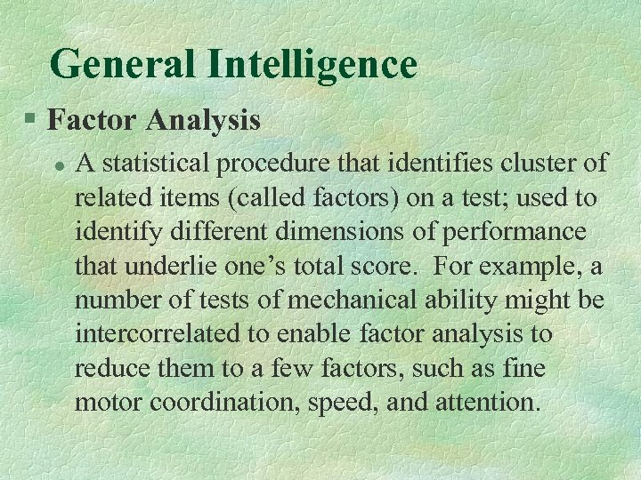 General Intelligence § Factor Analysis l A statistical procedure that identifies cluster of related