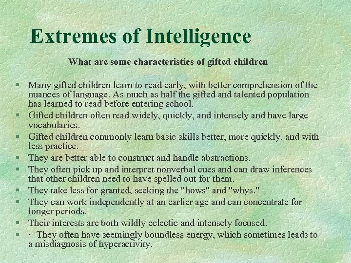 Extremes of Intelligence What are some characteristics of gifted children § Many gifted children