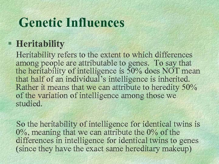 Genetic Influences § Heritability refers to the extent to which differences among people are