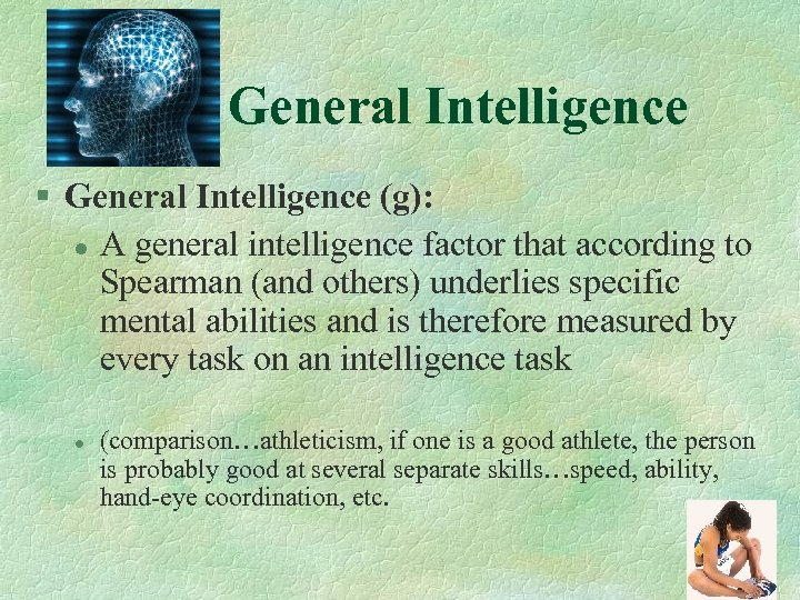 General Intelligence § General Intelligence (g): l A general intelligence factor that according to