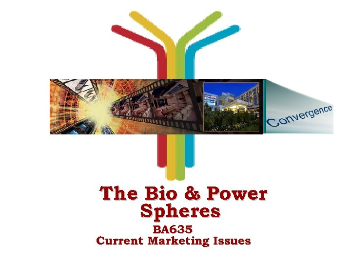 The Bio & Power Spheres BA 635 Current Marketing Issues