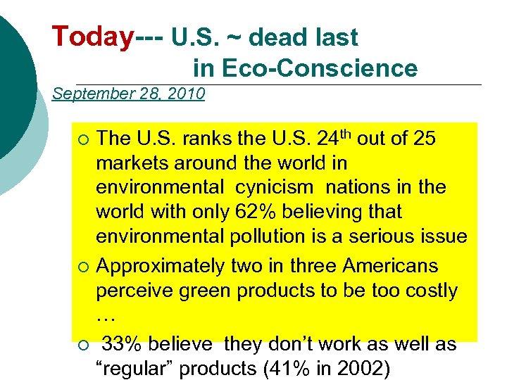 Today--- U. S. ~ dead last in Eco-Conscience September 28, 2010 The U. S.