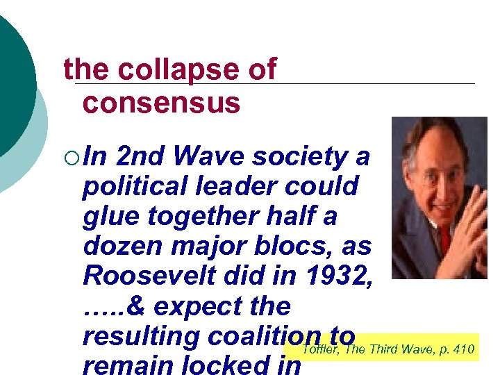 the collapse of consensus ¡ In 2 nd Wave society a political leader could