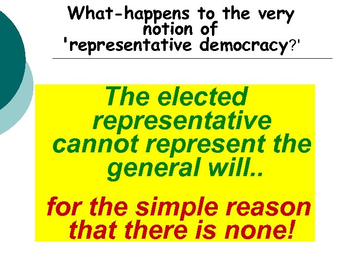 What-happens to the very notion of 'representative democracy? ' The elected representative cannot represent