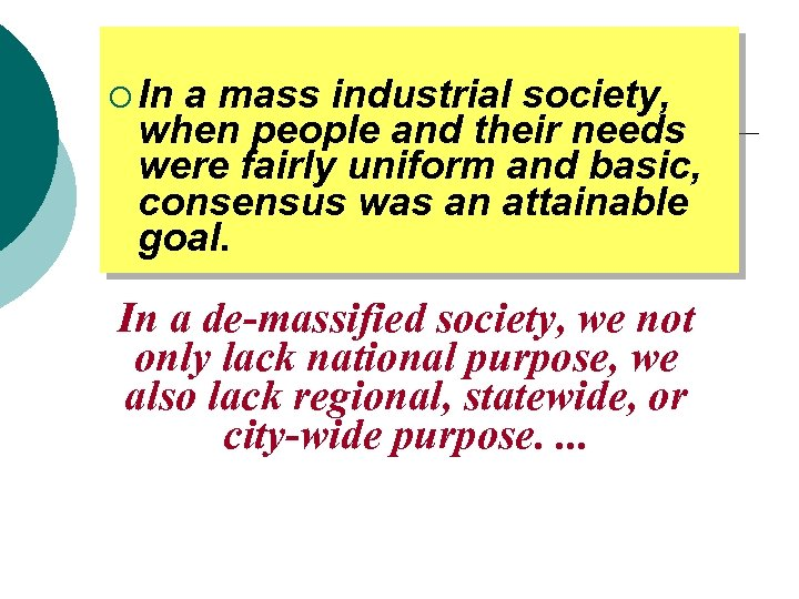 ¡ In a mass industrial society, when people and their needs were fairly uniform