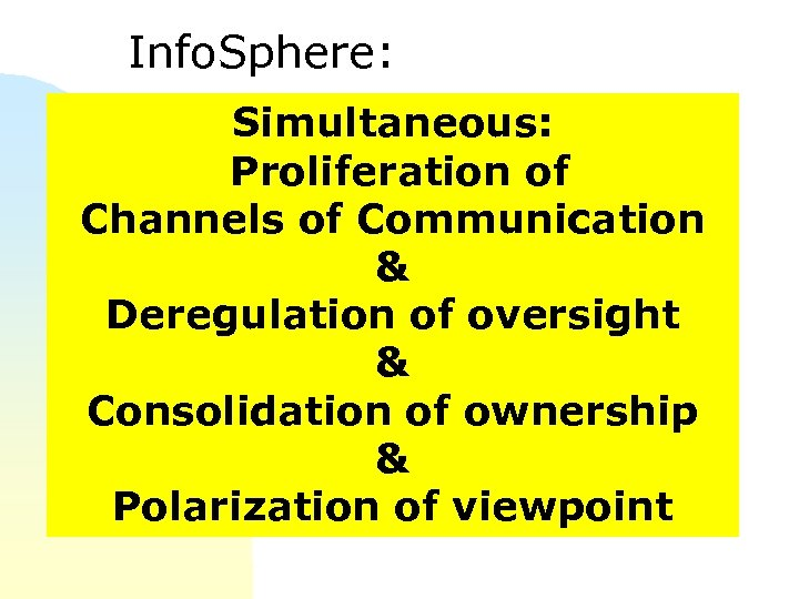 Info. Sphere: Simultaneous: Proliferation of Channels of Communication & Deregulation of oversight & Consolidation