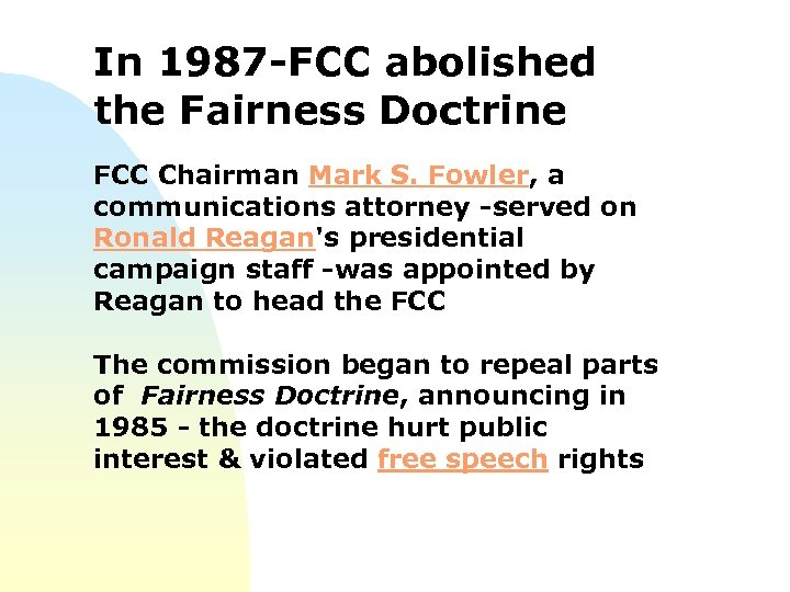 In 1987 -FCC abolished the Fairness Doctrine FCC Chairman Mark S. Fowler, a communications