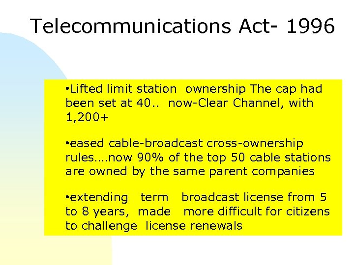 Telecommunications Act- 1996 • Lifted limit station ownership The cap had been set at