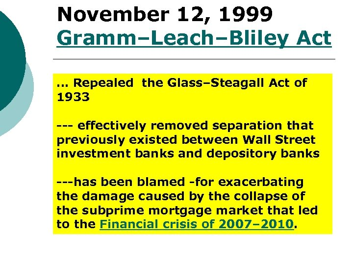 November 12, 1999 Gramm–Leach–Bliley Act … Repealed the Glass–Steagall Act of 1933 --- effectively