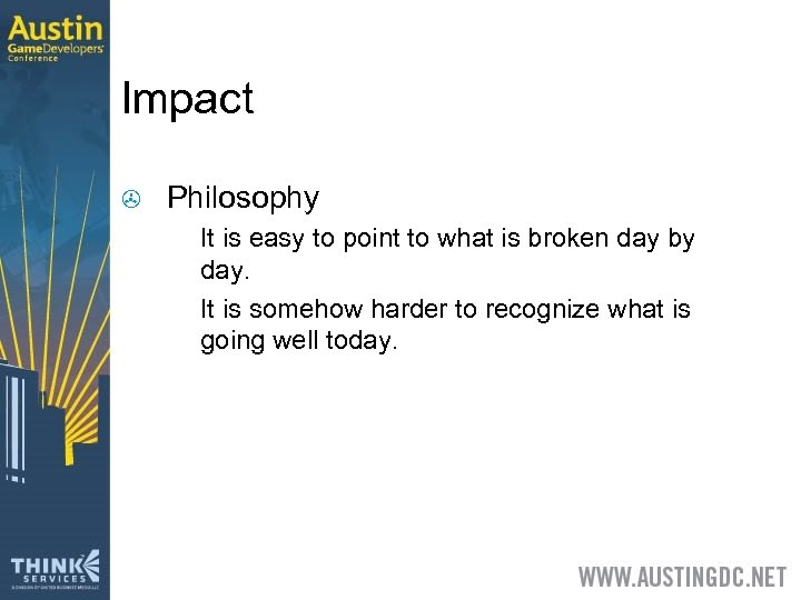 Impact > Philosophy > > It is easy to point to what is broken