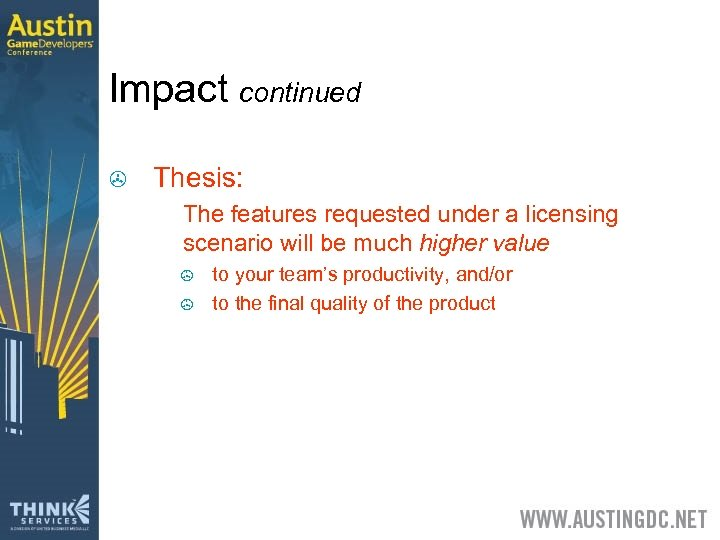 Impact continued > Thesis: > The features requested under a licensing scenario will be