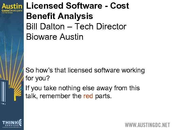 Licensed Software - Cost Benefit Analysis Bill Dalton – Tech Director Bioware Austin So