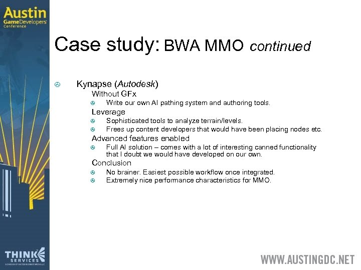 Case study: BWA MMO continued > Kynapse (Autodesk) > Without GFx > > Leverage