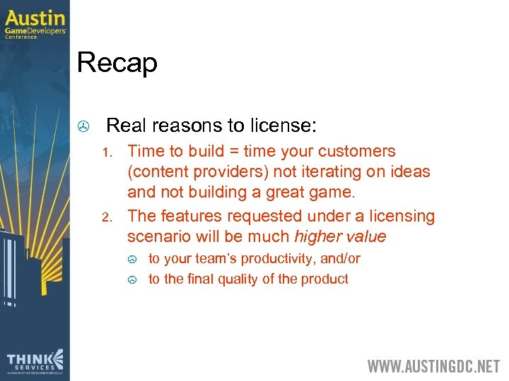 Recap > Real reasons to license: 1. 2. Time to build = time your