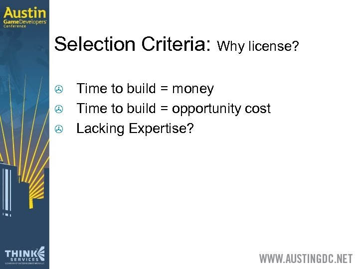 Selection Criteria: Why license? > > > Time to build = money Time to