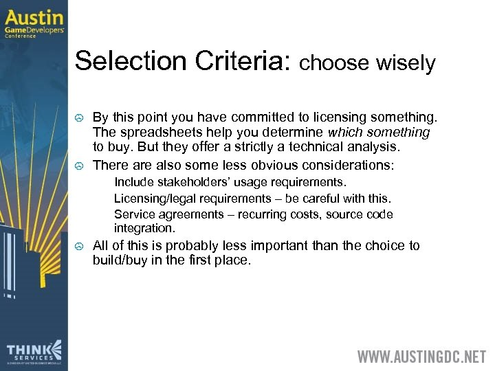 Selection Criteria: choose wisely > > By this point you have committed to licensing