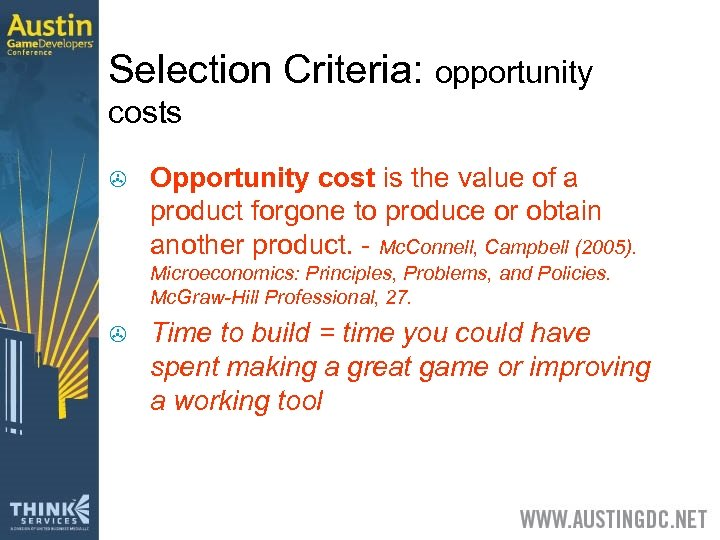 Selection Criteria: opportunity costs > Opportunity cost is the value of a product forgone