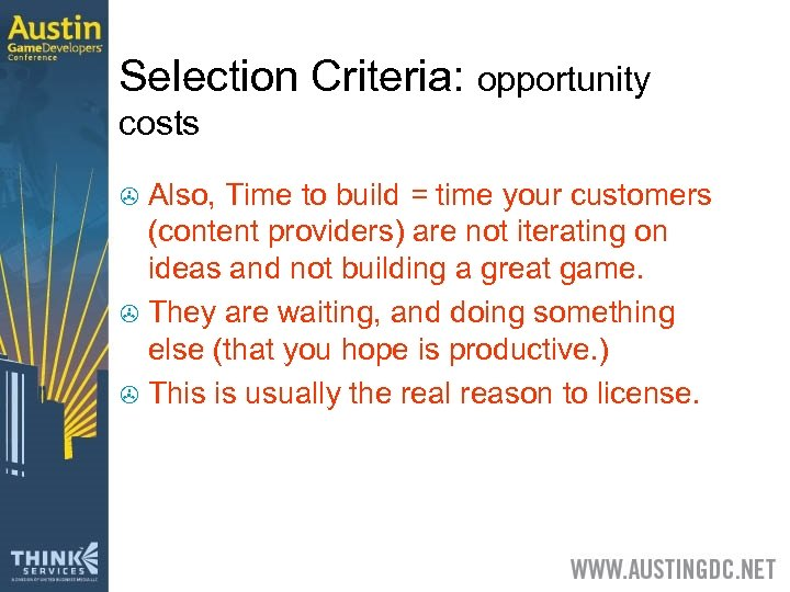 Selection Criteria: opportunity costs Also, Time to build = time your customers (content providers)