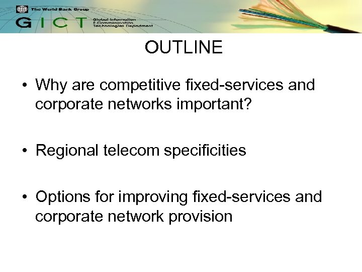 OUTLINE • Why are competitive fixed-services and corporate networks important? • Regional telecom specificities