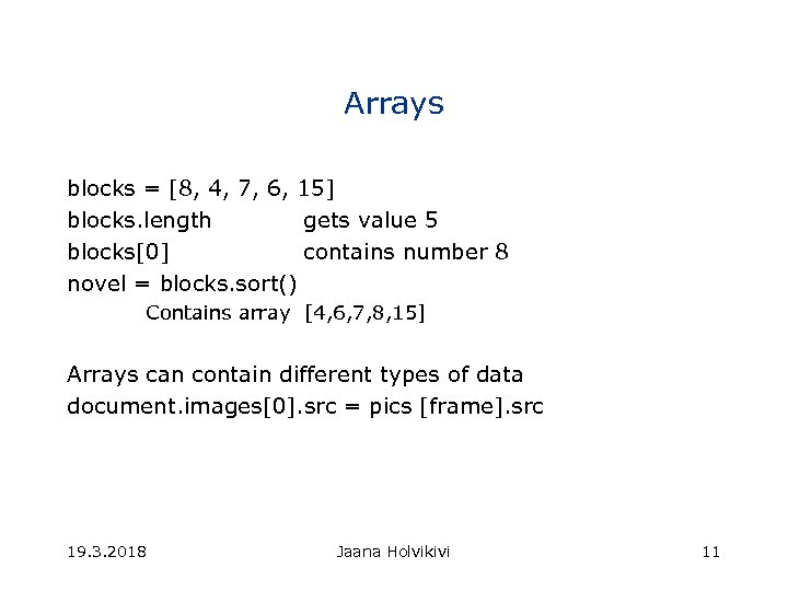 Arrays blocks = [8, 4, 7, 6, 15] blocks. length gets value 5 blocks[0]