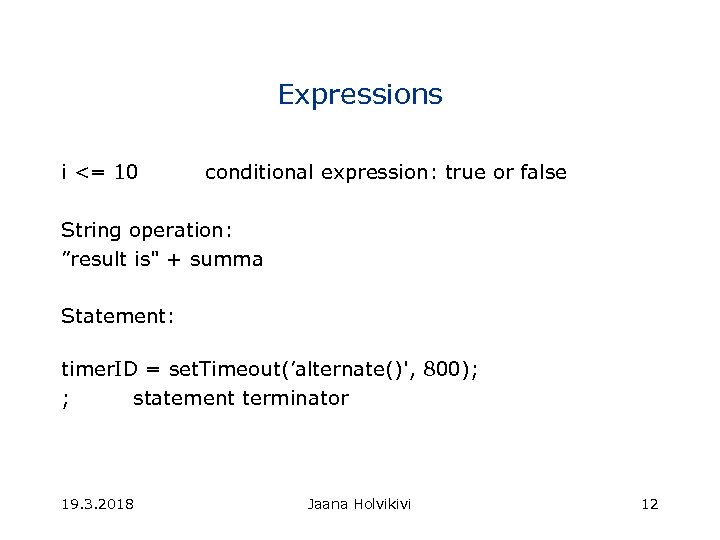 "Expressions i <= 10 conditional expression: true or false String operation: ""result is"