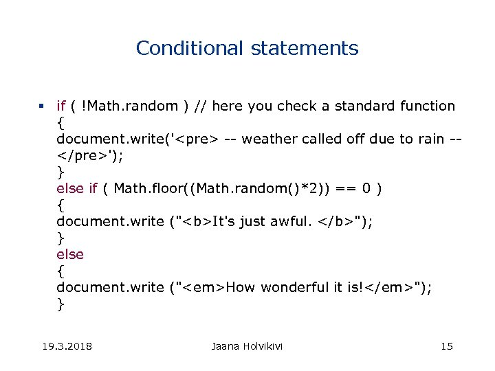 Conditional statements § if ( !Math. random ) // here you check a standard