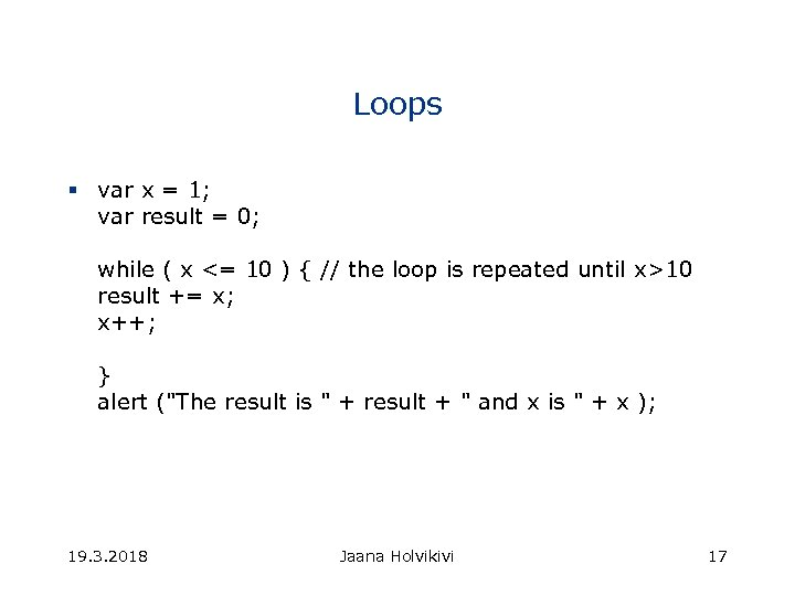 Loops § var x = 1; var result = 0; while ( x <=
