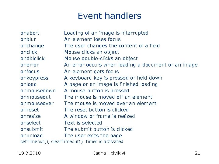 Event handlers onabort onblur onchange onclick ondblclick onerror onfocus onkeypress onload onmousedown onmouseout onmouseover