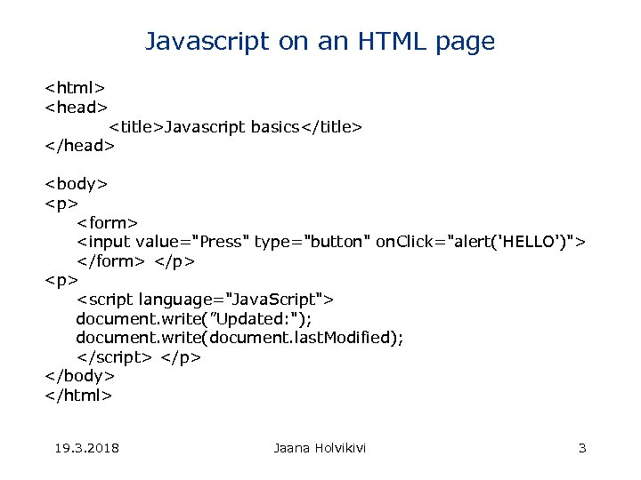 Javascript on an HTML page <html> <head> <title>Javascript basics</title> </head> <body> <p> <form> <input