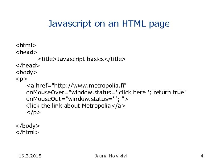 Javascript on an HTML page <html> <head> <title>Javascript basics</title> </head> <body> <p> <a href=