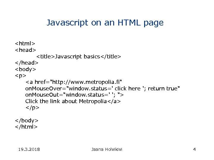 Javascript on an HTML page <html> <head> <title>Javascript basics</title> </head> <body> <p> <a href=