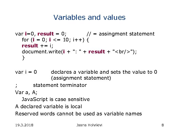 Variables and values var i=0, result = 0; // = assingment statement for (i