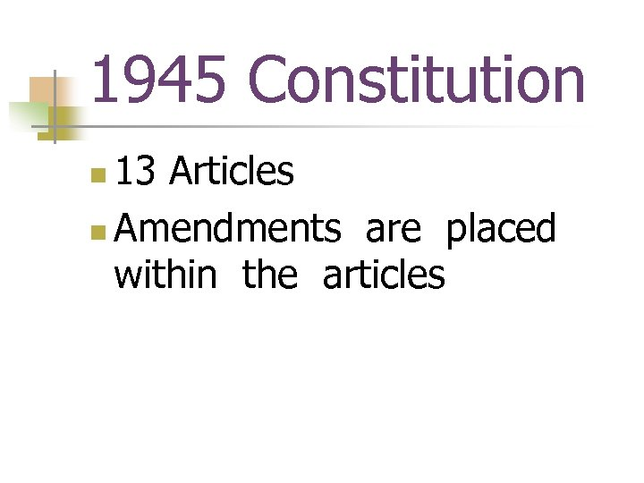 1945 Constitution 13 Articles n Amendments are placed within the articles n